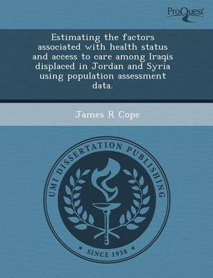 Estimating the Factors Associated with Health Status and Access to Care Among Iraqis Displaced in Jordan and Syria Using Population Assessment Data (Paperback)
