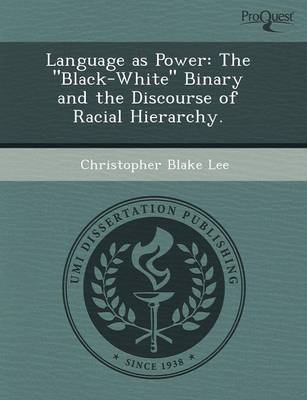 Language as Power: The Black-White Binary and the Discourse of Racial Hierarchy (Paperback)