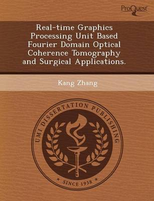 Real-Time Graphics Processing Unit Based Fourier Domain Optical Coherence Tomography and Surgical Applications (Paperback)