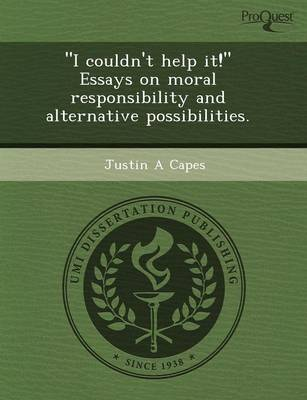 I Couldn't Help It! Essays on Moral Responsibility and Alternative Possibilities (Paperback)