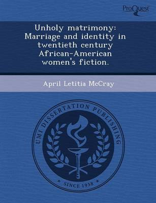 Unholy Matrimony: Marriage and Identity in Twentieth Century African-American Women's Fiction (Paperback)