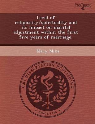Level of Religiosity/Spirituality and Its Impact on Marital Adjustment Within the First Five Years of Marriage (Paperback)
