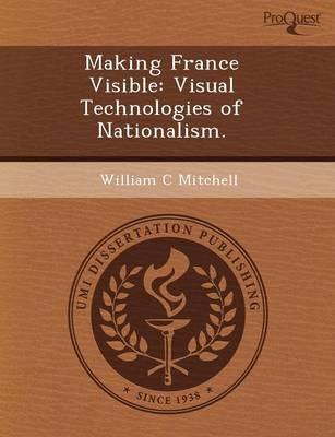 Making France Visible: Visual Technologies of Nationalism (Paperback)