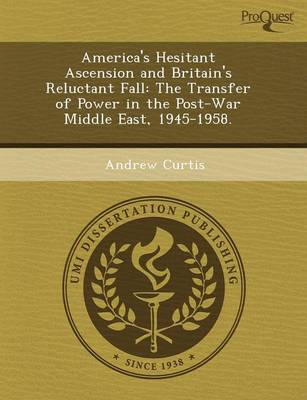 America's Hesitant Ascension and Britain's Reluctant Fall: The Transfer of Power in the Post-War Middle East (Paperback)