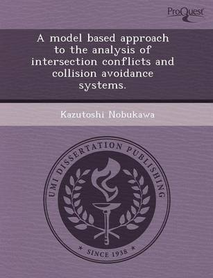 A Model Based Approach to the Analysis of Intersection Conflicts and Collision Avoidance Systems (Paperback)