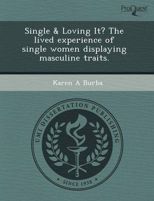 Single & Loving It? the Lived Experience of Single Women Displaying Masculine Traits (Paperback)