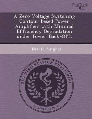 A Zero Voltage Switching Contour Based Power Amplifier with Minimal Efficiency Degradation Under Power Back-Off (Paperback)