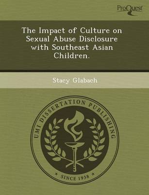 The Impact of Culture on Sexual Abuse Disclosure with Southeast Asian Children (Paperback)