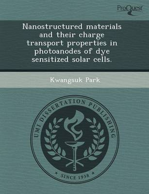 Nanostructured Materials and Their Charge Transport Properties in Photoanodes of Dye Sensitized Solar Cells (Paperback)