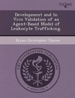 Development and in Vivo Validation of an Agent-Based Model of Leukocyte Trafficking (Paperback)