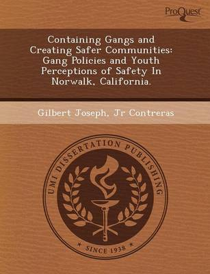 Containing Gangs and Creating Safer Communities: Gang Policies and Youth Perceptions of Safety in Norwalk (Paperback)