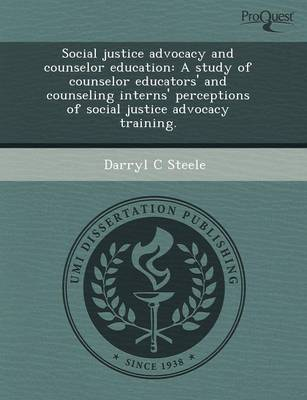 Social Justice Advocacy and Counselor Education: A Study of Counselor Educators' and Counseling Interns' Perceptions of Social Justice Advocacy Traini (Paperback)