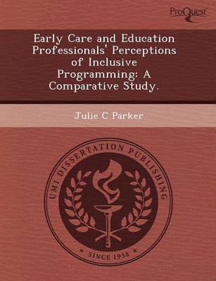 Early Care and Education Professionals' Perceptions of Inclusive Programming: A Comparative Study (Paperback)