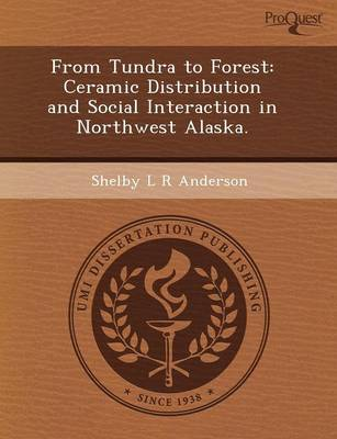 From Tundra to Forest: Ceramic Distribution and Social Interaction in Northwest Alaska (Paperback)