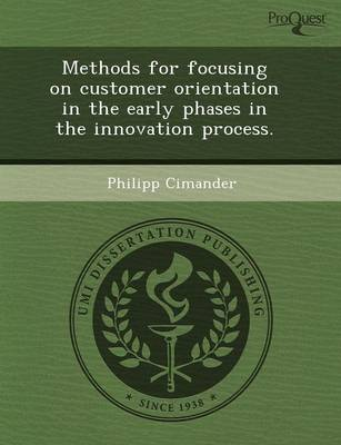 Methods for Focusing on Customer Orientation in the Early Phases in the Innovation Process (Paperback)