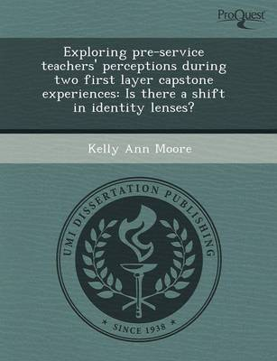 Exploring Pre-Service Teachers' Perceptions During Two First Layer Capstone Experiences: Is There a Shift in Identity Lenses? (Paperback)