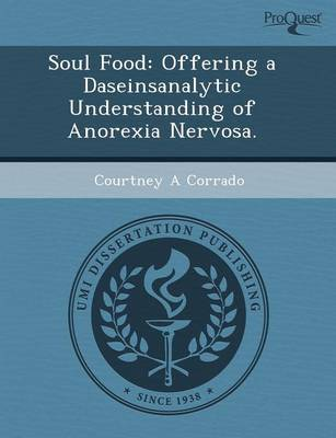 Soul Food: Offering a Daseinsanalytic Understanding of Anorexia Nervosa (Paperback)