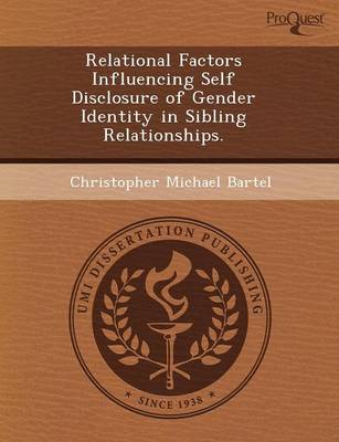 Relational Factors Influencing Self Disclosure of Gender Identity in Sibling Relationships (Paperback)