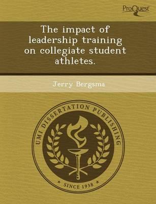 The Impact of Leadership Training on Collegiate Student Athletes (Paperback)