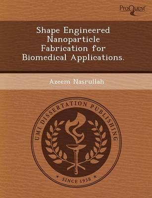 Shape Engineered Nanoparticle Fabrication for Biomedical Applications (Paperback)