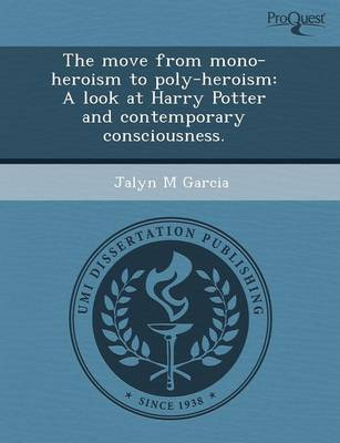 The Move from Mono-Heroism to Poly-Heroism: A Look at Harry Potter and Contemporary Consciousness (Paperback)