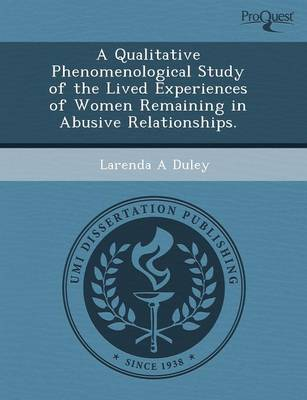 A Qualitative Phenomenological Study of the Lived Experiences of Women Remaining in Abusive Relationships (Paperback)