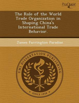 The Role of the World Trade Organization in Shaping China's International Trade Behavior (Paperback)