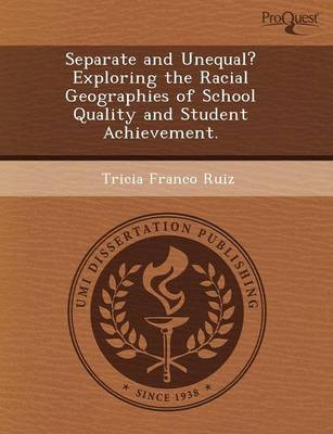 Separate and Unequal? Exploring the Racial Geographies of School Quality and Student Achievement (Paperback)
