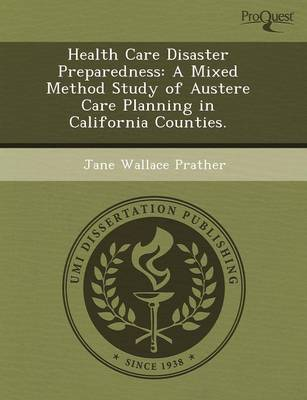 Health Care Disaster Preparedness: A Mixed Method Study of Austere Care Planning in California Counties (Paperback)