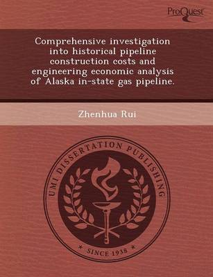 Comprehensive Investigation Into Historical Pipeline Construction Costs and Engineering Economic Analysis of Alaska In-State Gas Pipeline (Paperback)