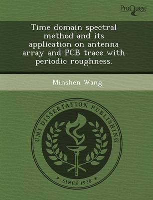 Time Domain Spectral Method and Its Application on Antenna Array and PCB Trace with Periodic Roughness (Paperback)