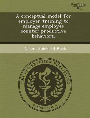 A Conceptual Model for Employer Training to Manage Employee Counter-Productive Behaviors (Paperback)