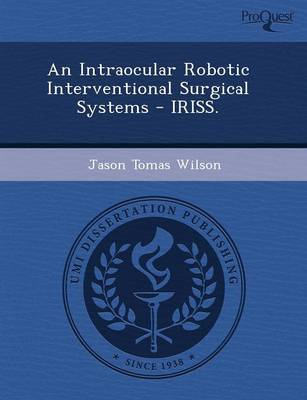 An Intraocular Robotic Interventional Surgical Systems - Iriss (Paperback)