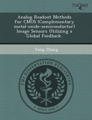 Analog Readout Methods for CMOS (Complementary Metal-Oxide-Semiconductor) Image Sensors Utilizing a Global Feedback (Paperback)