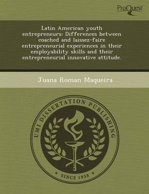 Latin American Youth Entrepreneurs: Differences Between Coached and Laissez-Faire Entrepreneurial Experiences in Their Employability Skills and Their (Paperback)