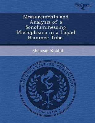 Measurements and Analysis of a Sonoluminescing Microplasma in a Liquid Hammer Tube (Paperback)