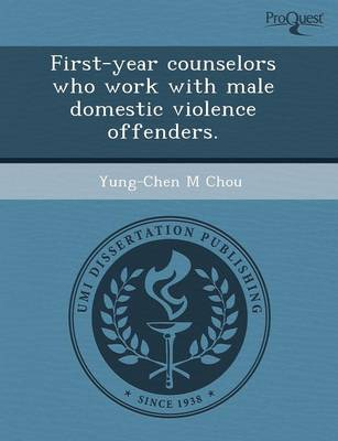 First-Year Counselors Who Work with Male Domestic Violence Offenders (Paperback)