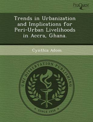 Trends in Urbanization and Implications for Peri-Urban Livelihoods in Accra (Paperback)