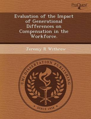 Evaluation of the Impact of Generational Differences on Compensation in the Workforce (Paperback)
