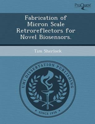 Fabrication of Micron Scale Retroreflectors for Novel Biosensors (Paperback)