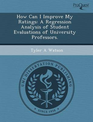 How Can I Improve My Ratings: A Regression Analysis of Student Evaluations of University Professors (Paperback)
