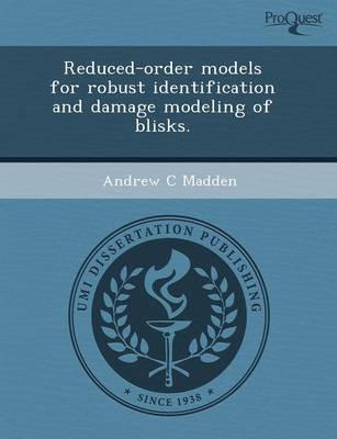 Reduced-Order Models for Robust Identification and Damage Modeling of Blisks (Paperback)
