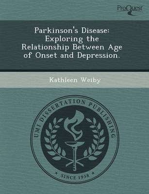 Parkinson's Disease: Exploring the Relationship Between Age of Onset and Depression (Paperback)