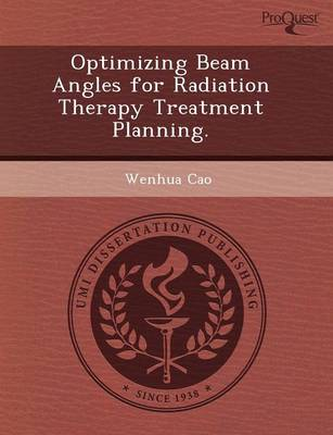 Optimizing Beam Angles for Radiation Therapy Treatment Planning (Paperback)
