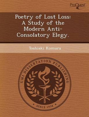 Poetry of Lost Loss: A Study of the Modern Anti-Consolatory Elegy (Paperback)