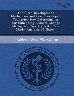 The Clean Development Mechanism and Least Developed Countries: Key Determinants for Enhancing Climate Change Mitigative Capacity with Case Study Analy (Paperback)