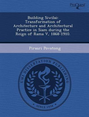 Building Siwilai: Transformation of Architecture and Architectural Practice in Siam During the Reign of Rama V (Paperback)