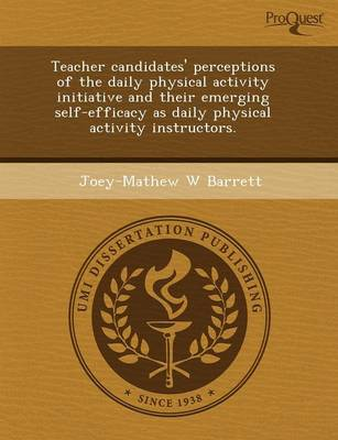 Teacher Candidates' Perceptions of the Daily Physical Activity Initiative and Their Emerging Self-Efficacy as Daily Physical Activity Instructors (Paperback)