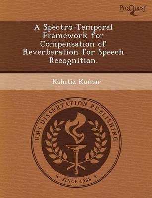 A Spectro-Temporal Framework for Compensation of Reverberation for Speech Recognition (Paperback)