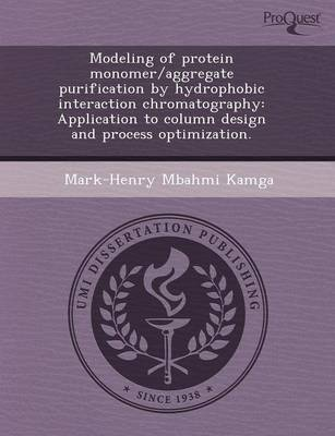 Modeling of Protein Monomer/Aggregate Purification by Hydrophobic Interaction Chromatography: Application to Column Design and Process Optimization (Paperback)